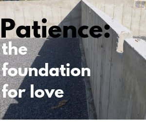 Patience: The foundation for love