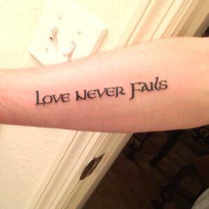 1 Corinthians 13 Tattoo - Love Never Fails