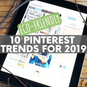 From zero waste travel to sustainable fashion, these 10 current Pinterest trends slant toward one truly inspiring ambition - being more green!