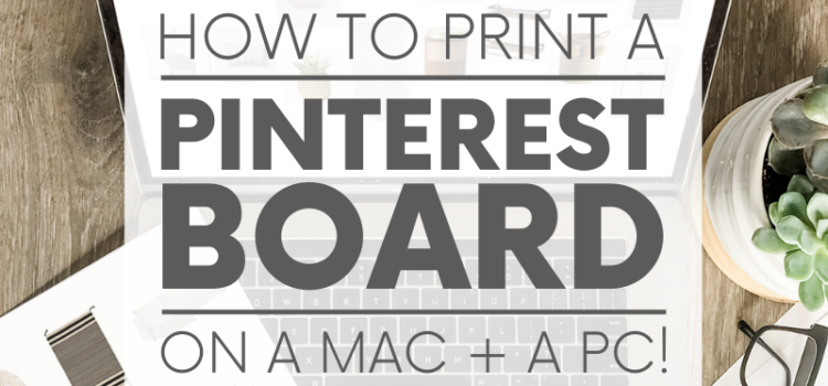 How to Print a Pinterest Board – ON A MAC AND A PC!