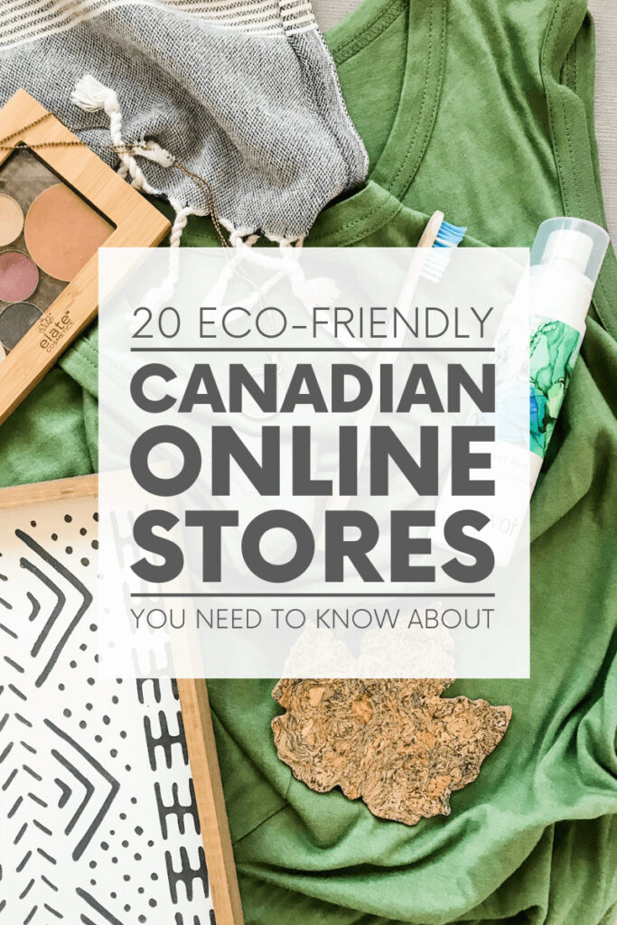 Need sustainable clothing, home decor, beauty products and more? Look no further than these 20 eco-friendly Canadian online stores!