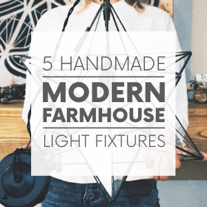 """A closeup of a person holding a star-shaped light fixture with the words """"5 handmade modern farmhouse light fixtures."""" Click to visit post."""