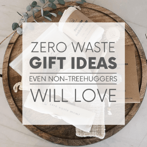 """A wooden tray and various zero waste items with the words """"zero waste gift ideas even non-treehuggers will love."""" Click to visit post."""