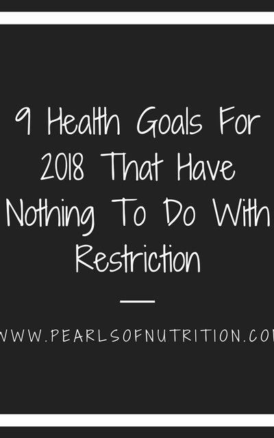 9 Health Goals For 2018 That Have Nothing To Do With Restriction