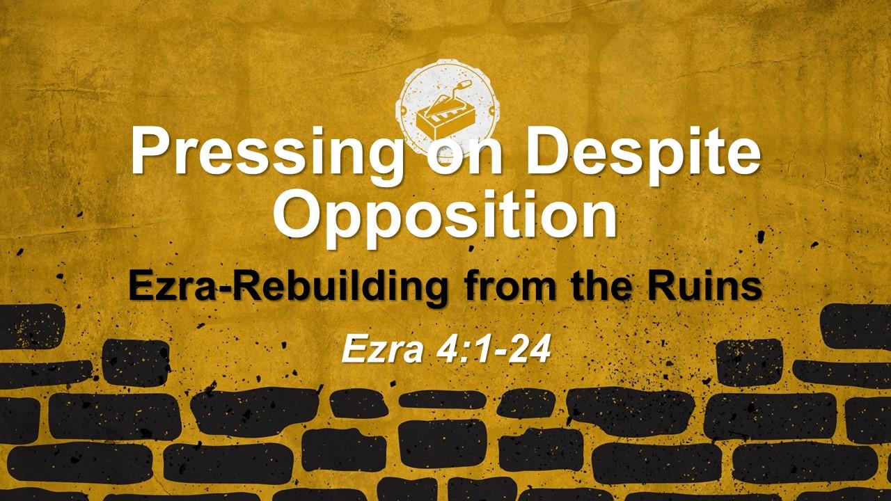 Pressing On Despite Opposition