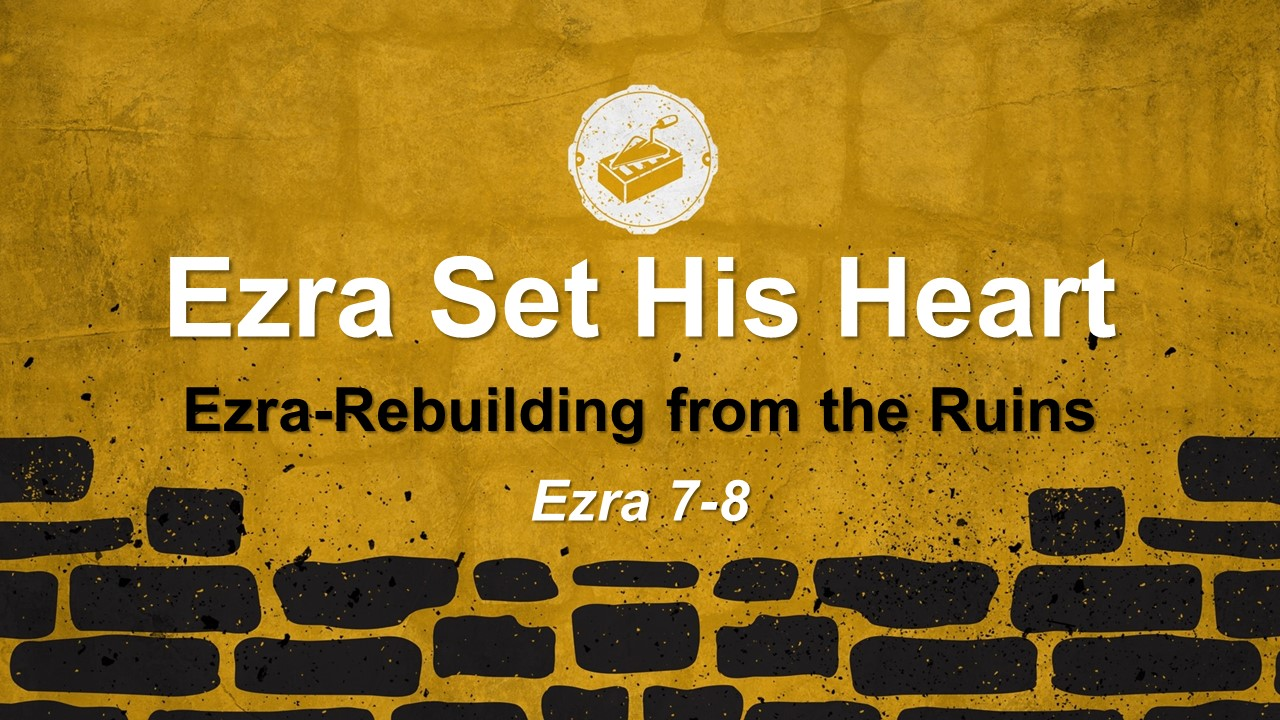 Ezra Set His Heart