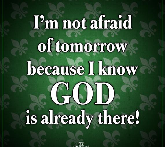 We Need Not Fear Tomorrow!