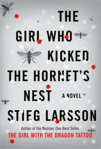 The Girl Who Kicked the Hornet's Nest, by Stieg Larsson