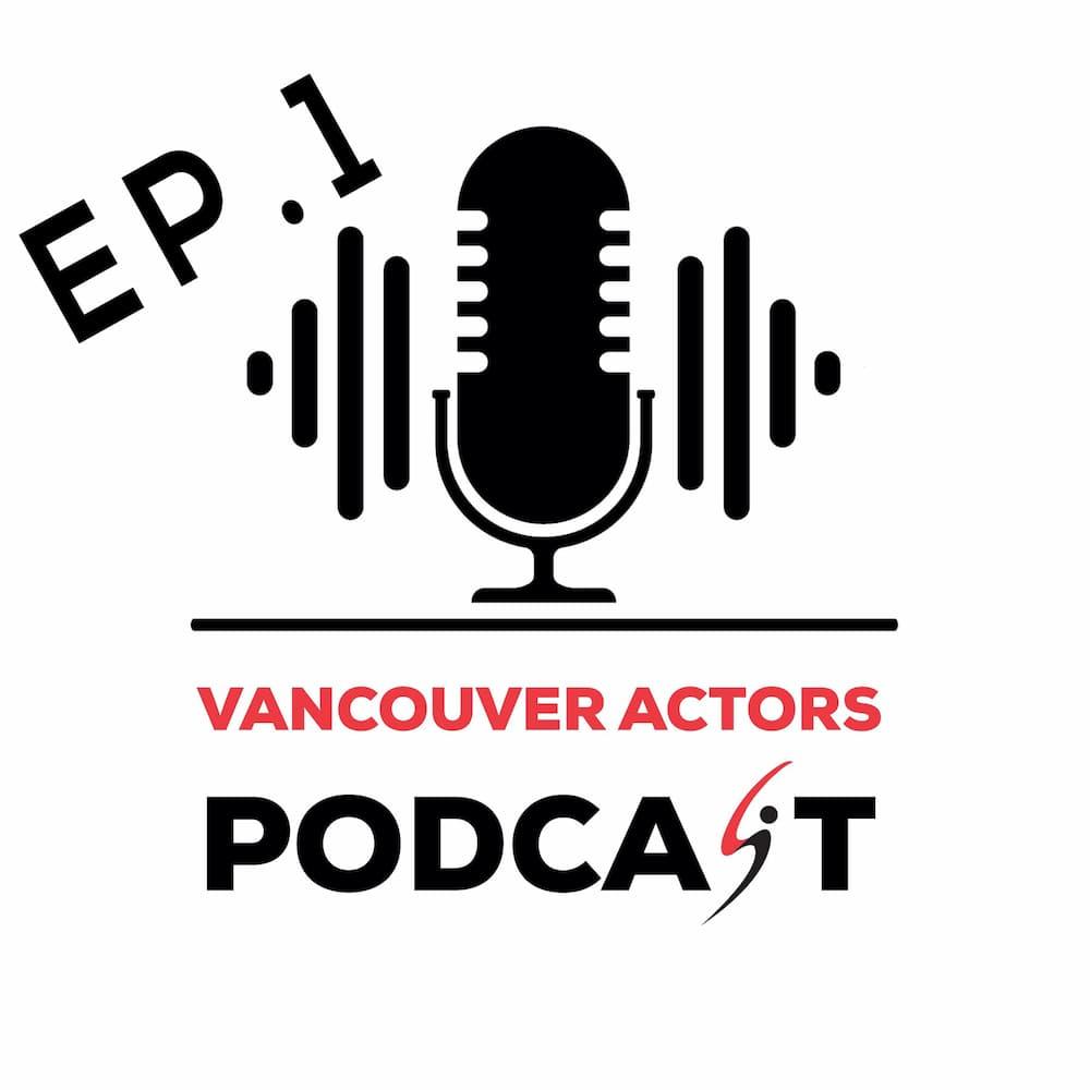 (VAP) Vancouver Actors Podcast Ep. 1