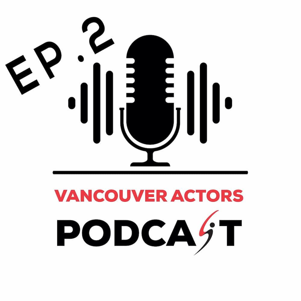 Vancouver Actors Podcast Ep. 2