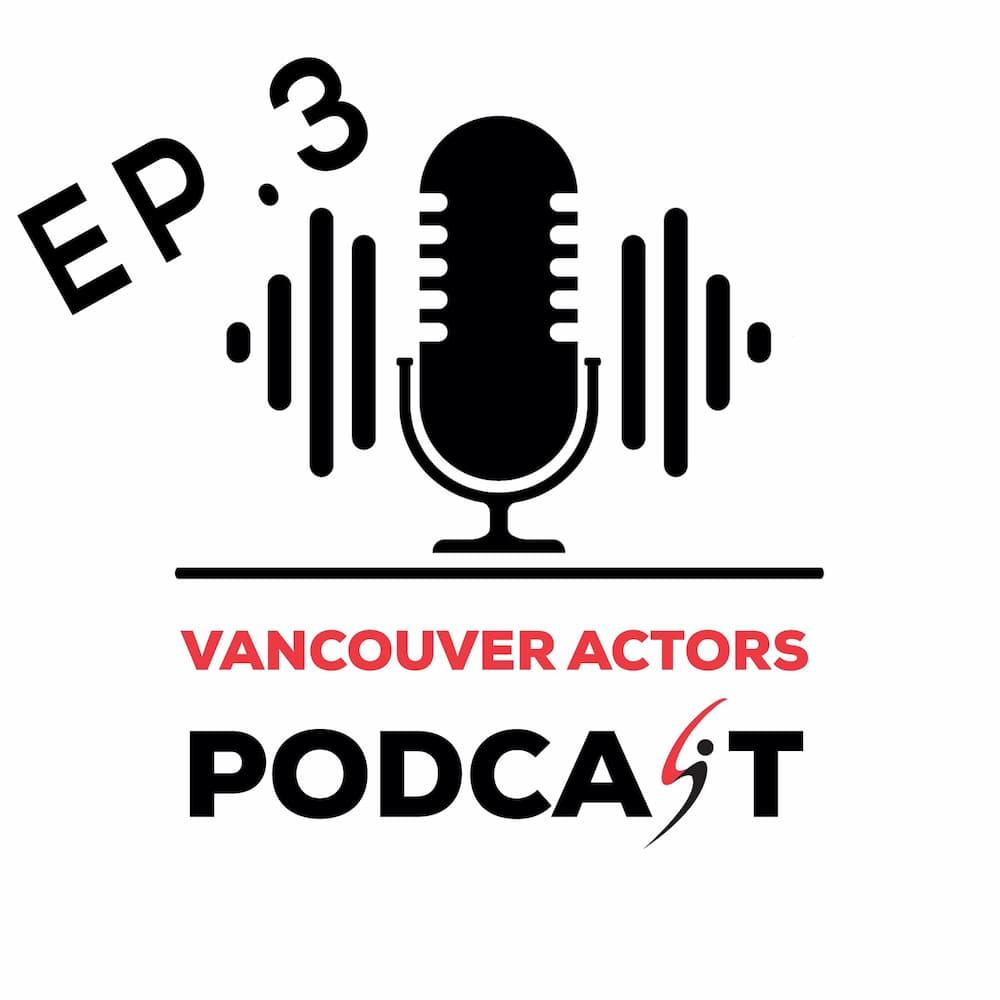 Vancouver Actors Podcast Ep. 3