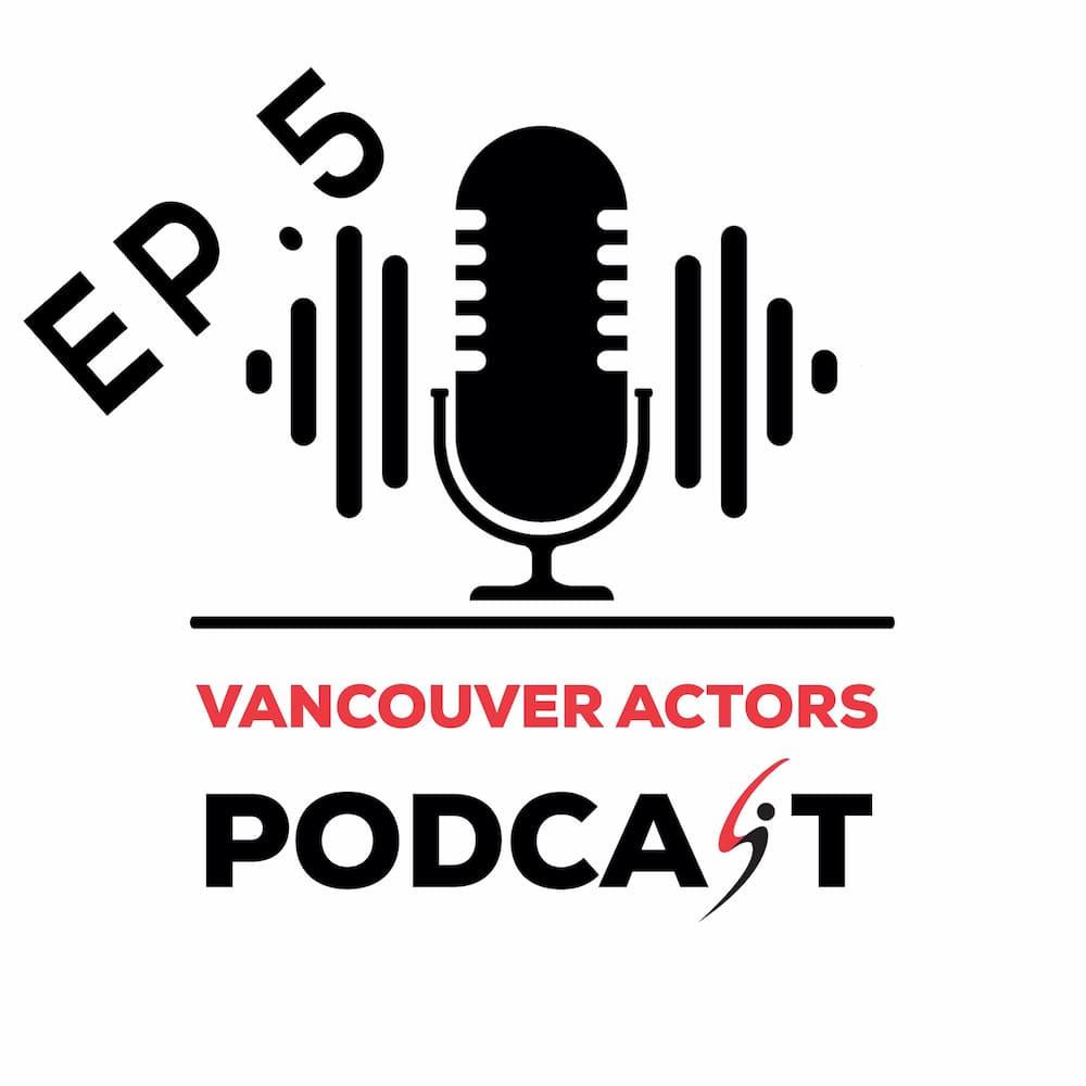 Vancouver Actors Podcast Ep. 5