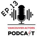 Vancouver Actors Podcast Michael Coleman Ep. 13