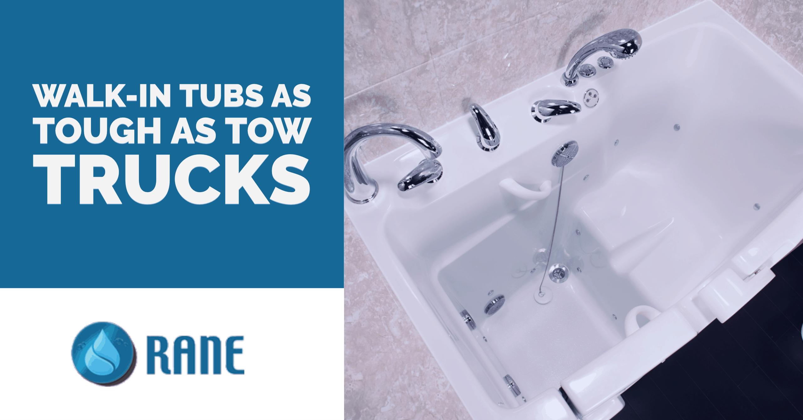 Rane Walk-in Tubs as Tough as Tow Trucks