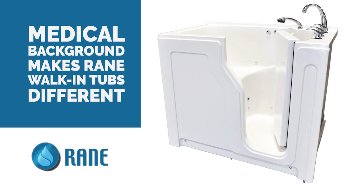 Medical Background Makes Rane Walk-in Tubs Different