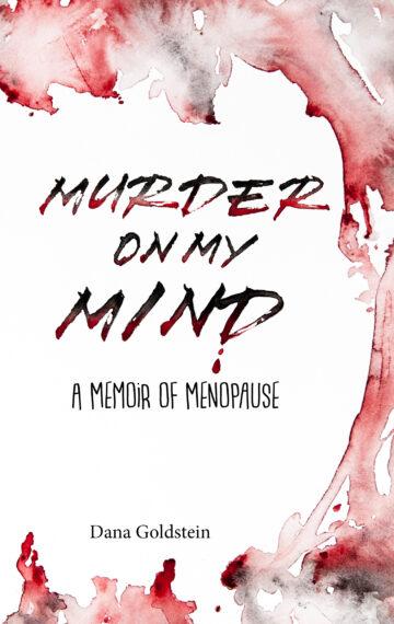 Murder on My Mind: A Memoir of Menopause