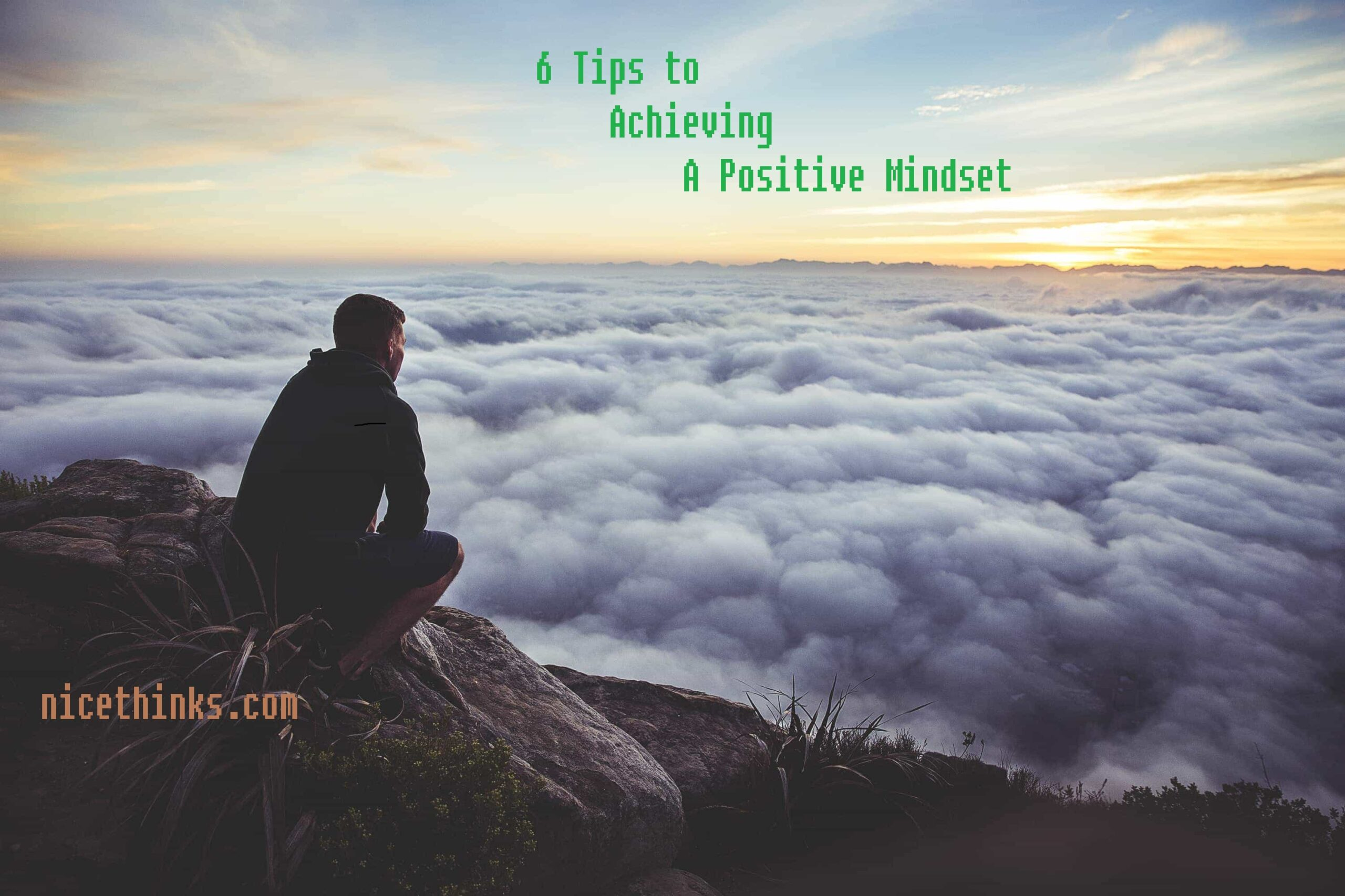6 Practical tips to Achieving A Positive Mindset