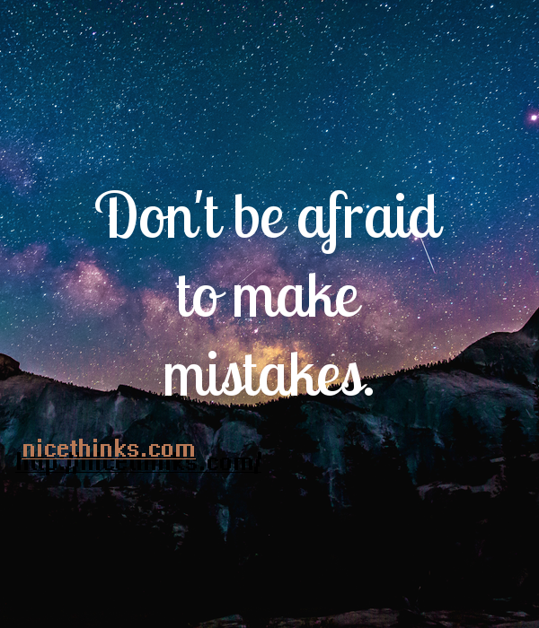 Don't be afraid to make mistakes 2