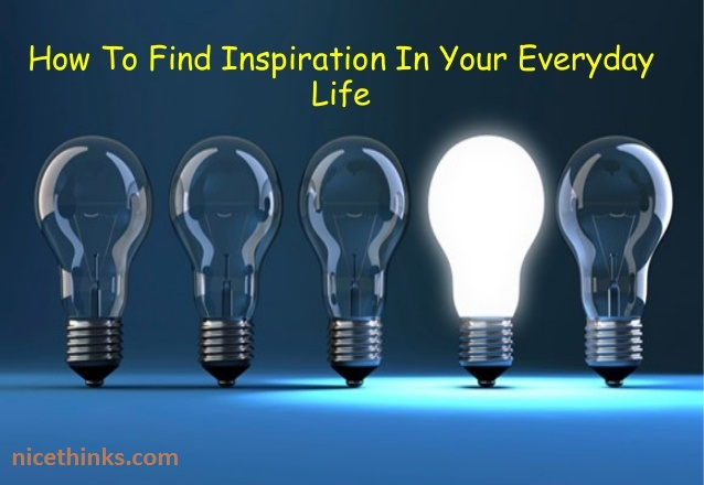 How to find inspiration in life