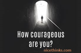 They are courageous
