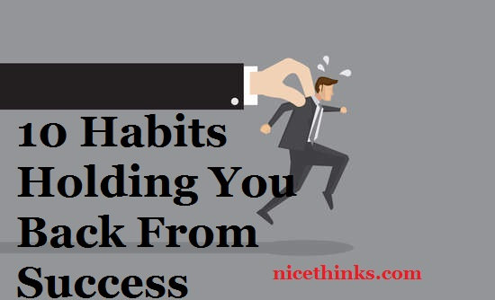 10 Habits Holding You Back From Success