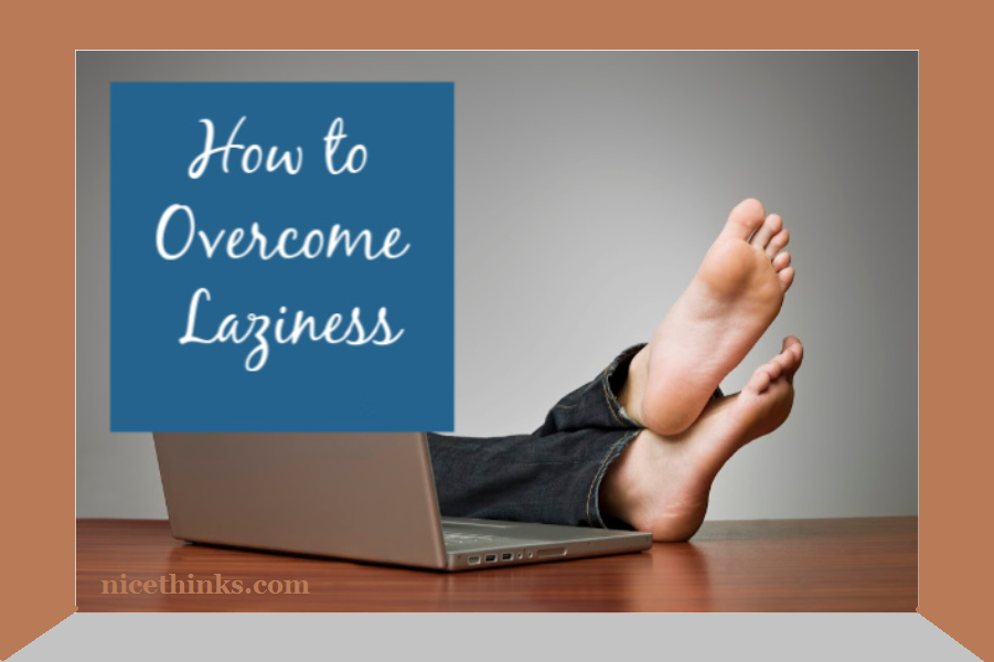 Good Ideas For Overcoming Laziness