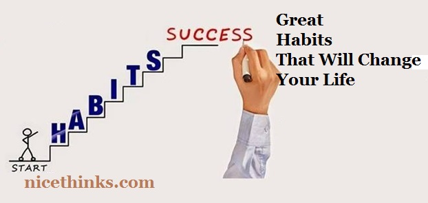 Great Habits That Will Change Your Life
