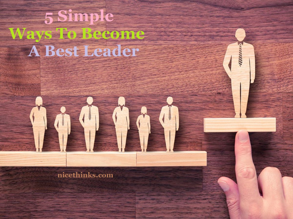 5 Simple Ways To Become A best Leader