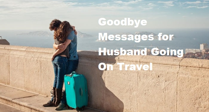 Goodbye Messages for Husband Going On Travel