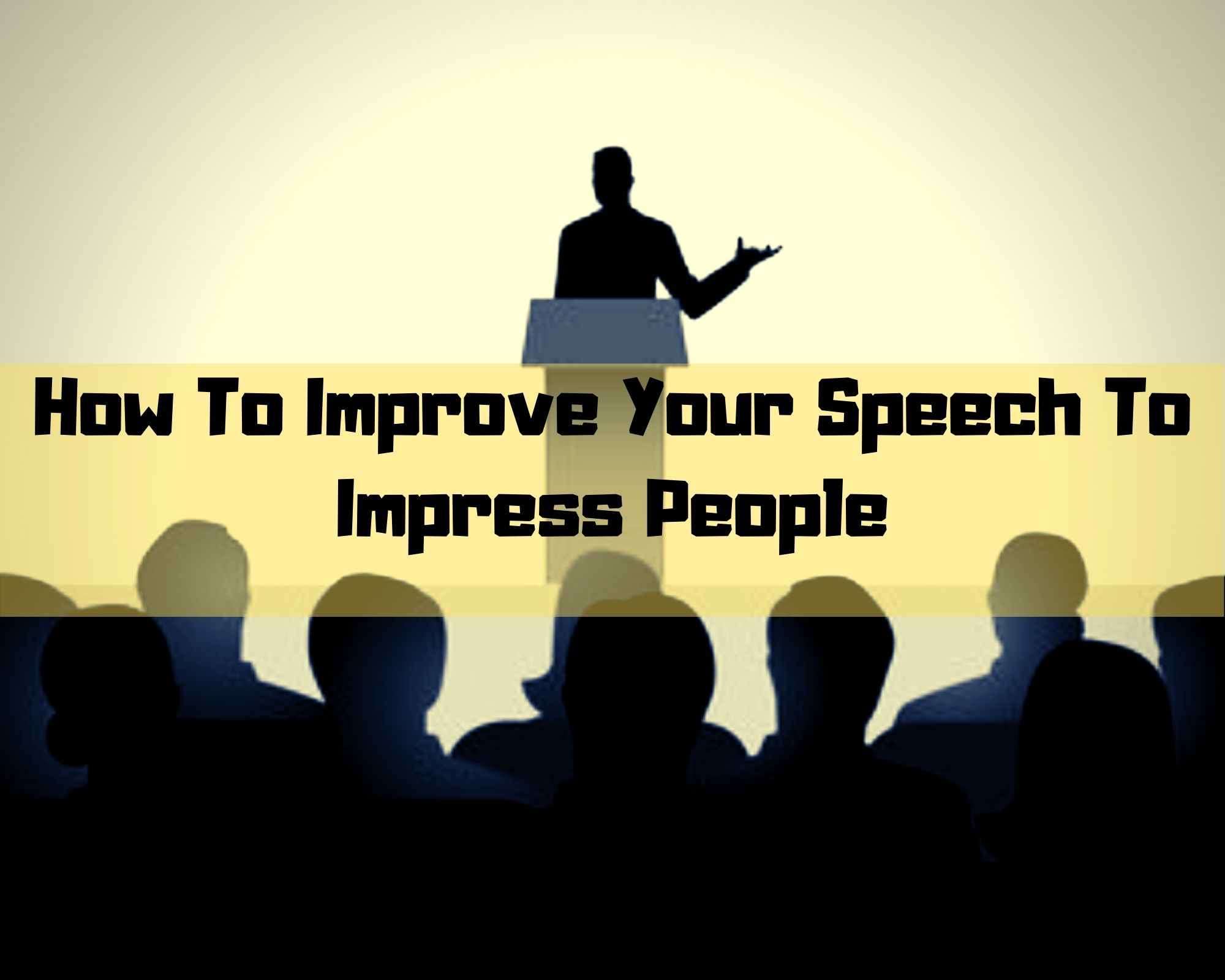 How To Improve Your Speech To Impress People