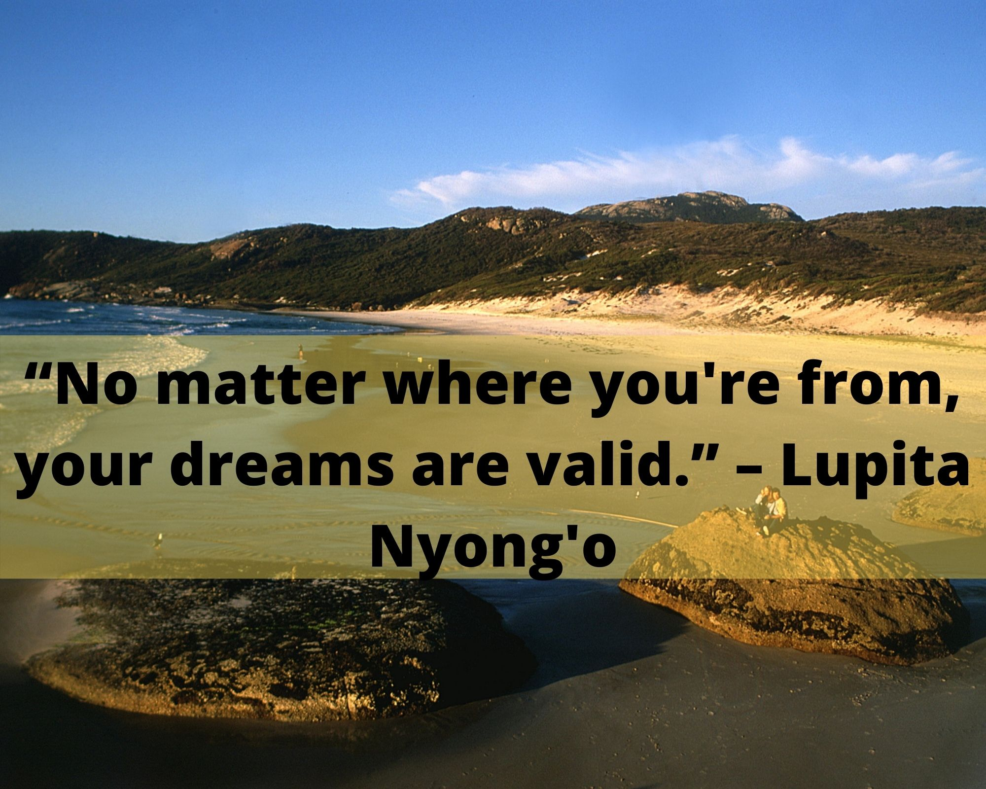 """No matter where you're from, your dreams are valid."" – Lupita Nyong'o"