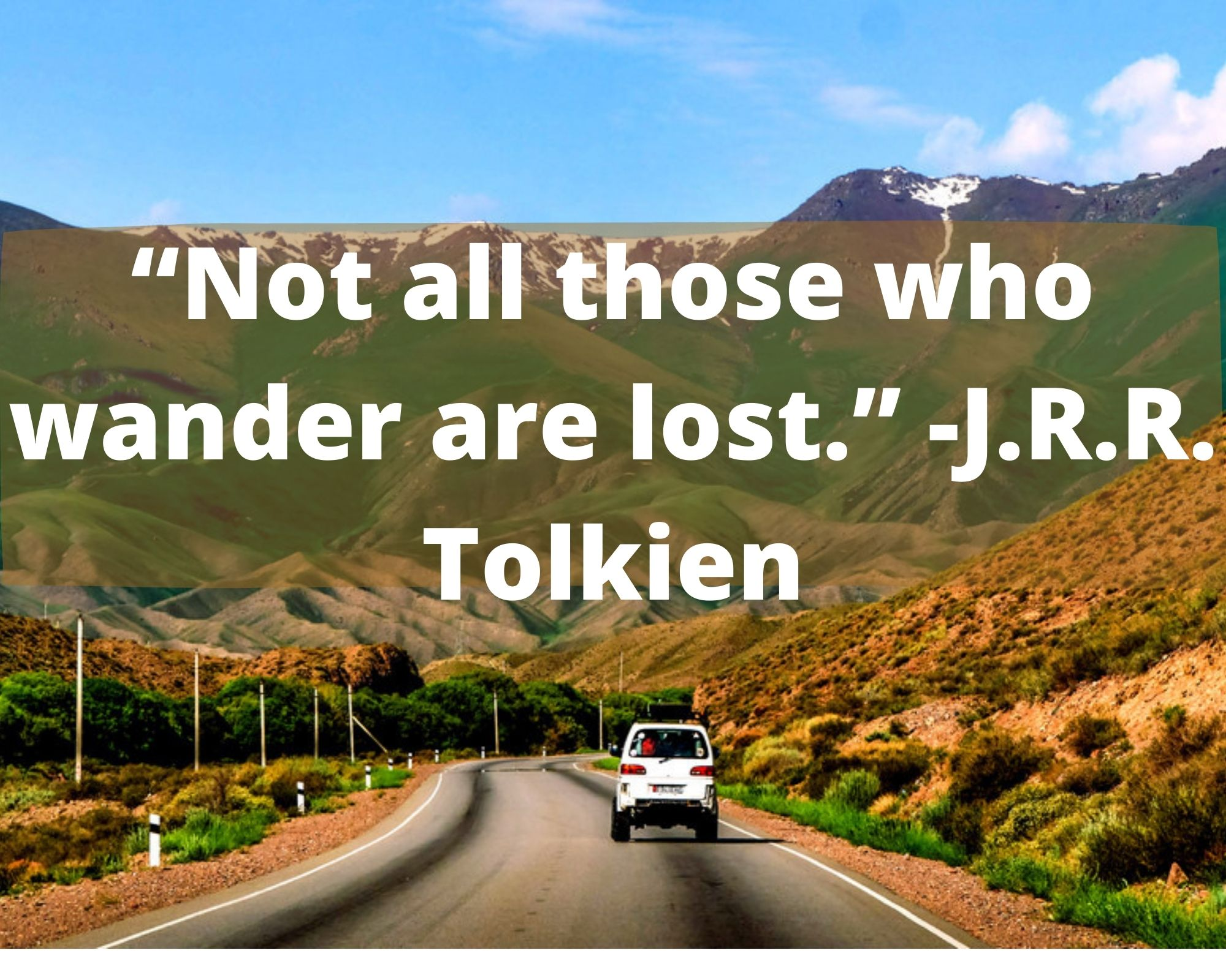 """Not all those who wander are lost."" -J.R.R. Tolkien"