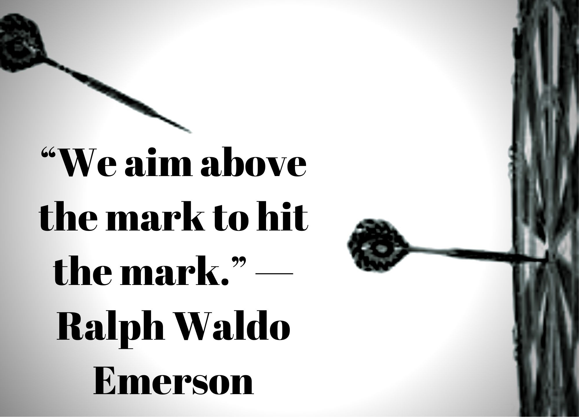 """We aim above the mark to hit the mark."" —Ralph Waldo Emerson"