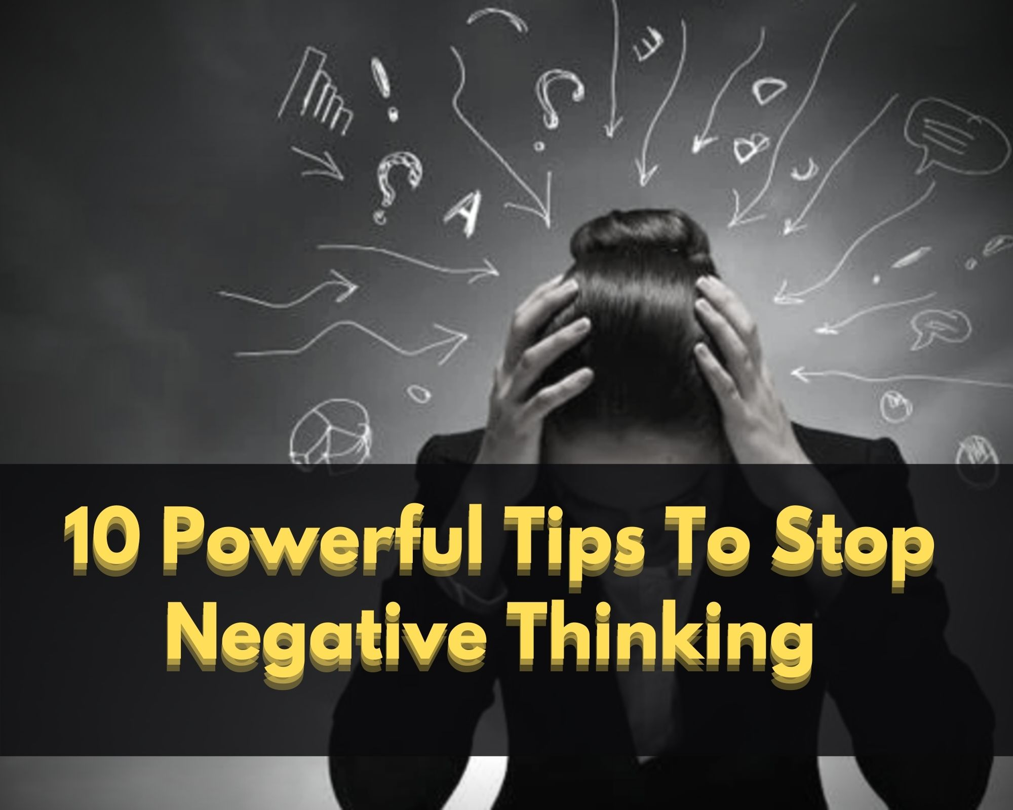 10 Powerful Tips To Stop Negative Thinking