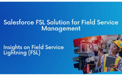 Salesforce Field Service Lightning (FSL) for Field Service Management