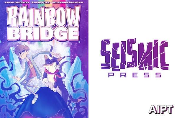 SEISMIC PRESS KICKS OFF ITS YA LINE WITH 'RAINBOW BRIDGE' BY STEVE ORLANDO, STEVE FOXE, AND VALENTINA BRANCATI.