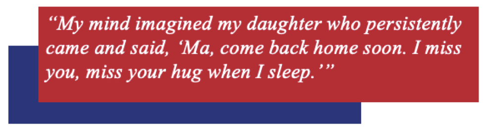 """Quote bubble: """"My mind imagined my daughter who persistently came and said, 'Ma, come back home soon. I miss you, miss your hug when I sleep.'"""""""