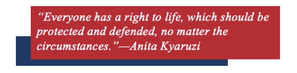 """Everyone has a right to life, which should be protected and defended, no matter the circumstances.""—Anita Kyaruzi"
