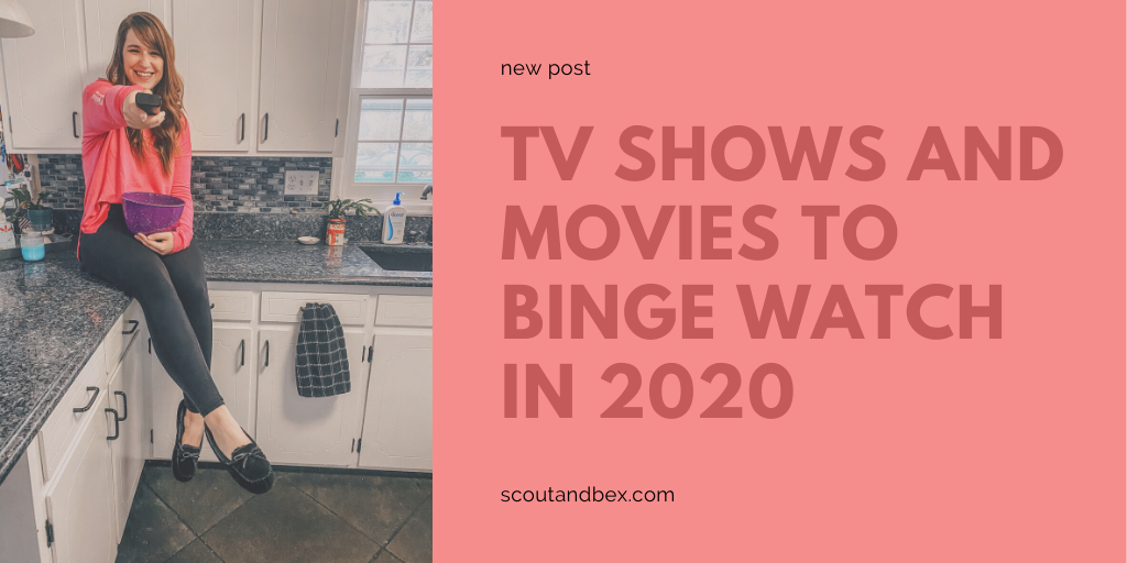TV Shows and Movies to Binge Watch in 2020 by Scout and Bex