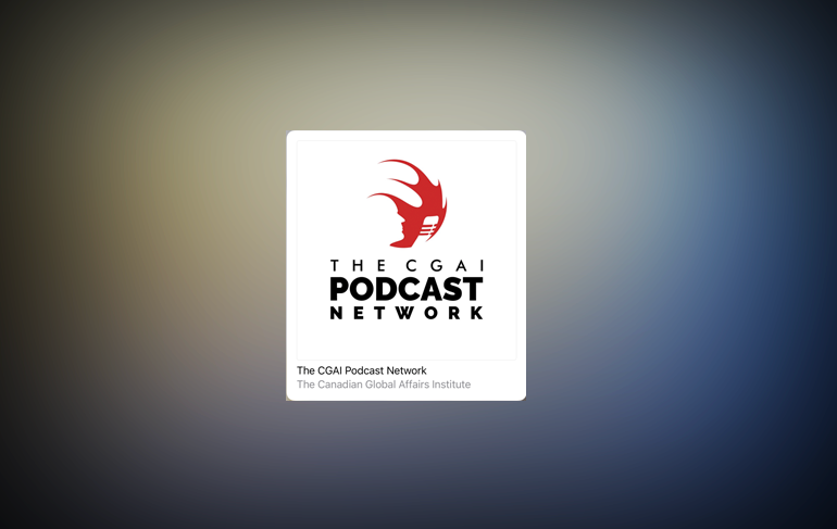 Canadian Global Affairs Institute – Podcast Interview
