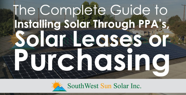 The Complete Guide to Installing Solar Through PPA's, Solar Leases or Purchasing