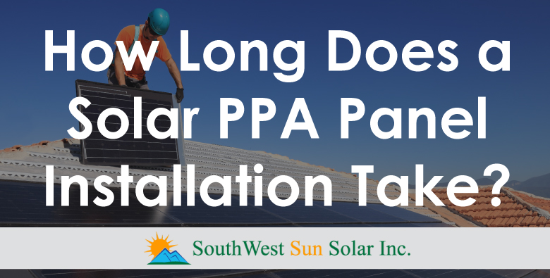 How Long Does a Solar PPA Panel Installation Take