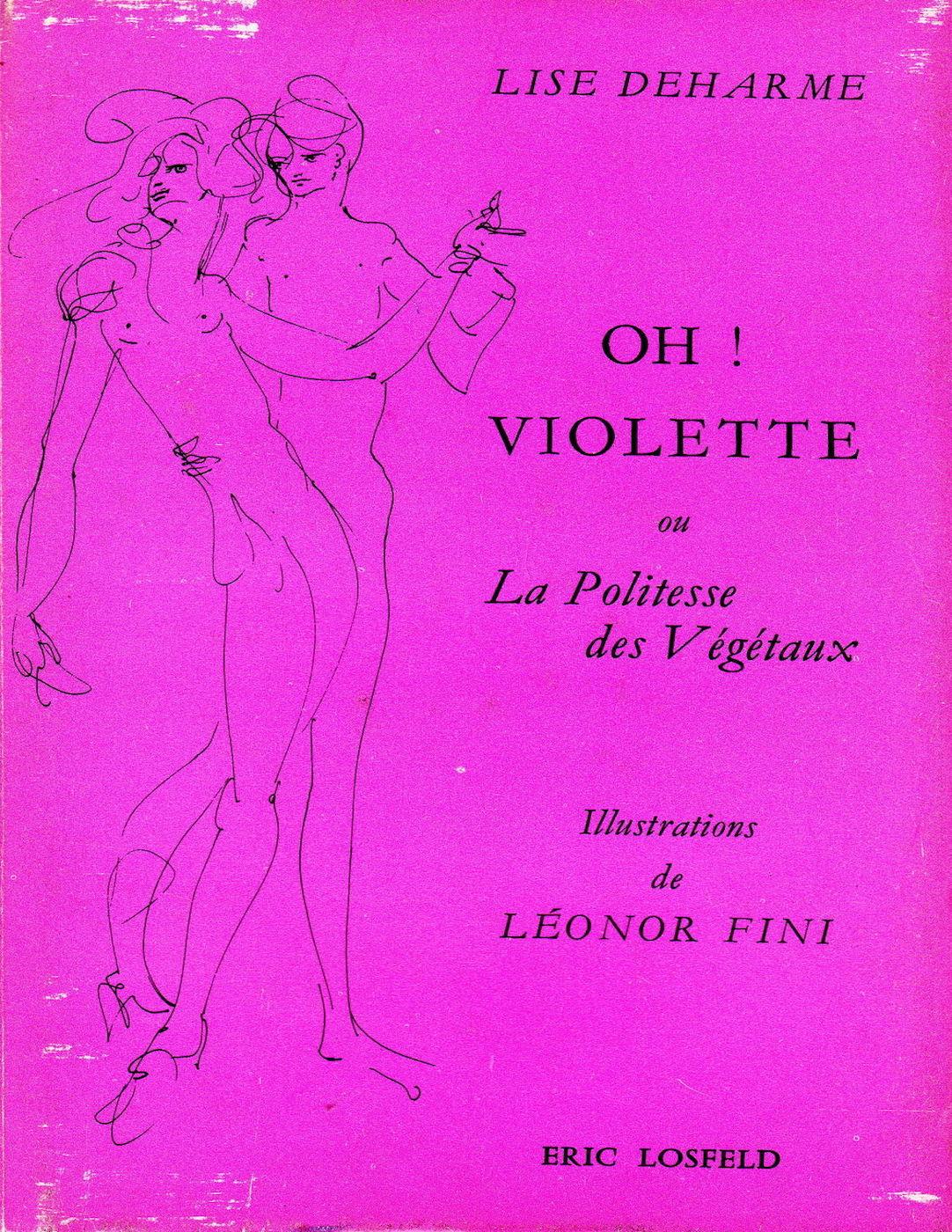 Lise Deharme, <br /><em>Oh! Violette oulaPolitesse desvégétaux</em>, 1969