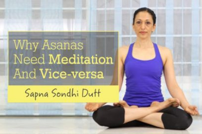 Why Asanas Need Meditation and Vice-versa