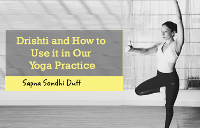 drishti-and how to use it in our yoga practice