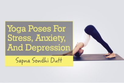 Yoga Poses For Stress, Anxiety, And Depression