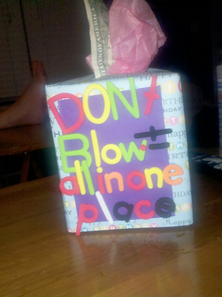 Don't Blow it All in One Place: I gave money as a gift using a tissue box.