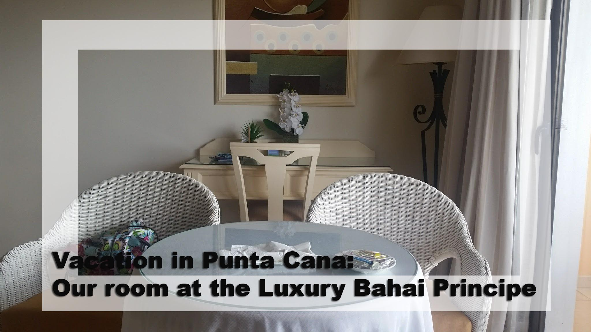 Vacation in Punta Cana: Our room at the Luxury Bahai Principe