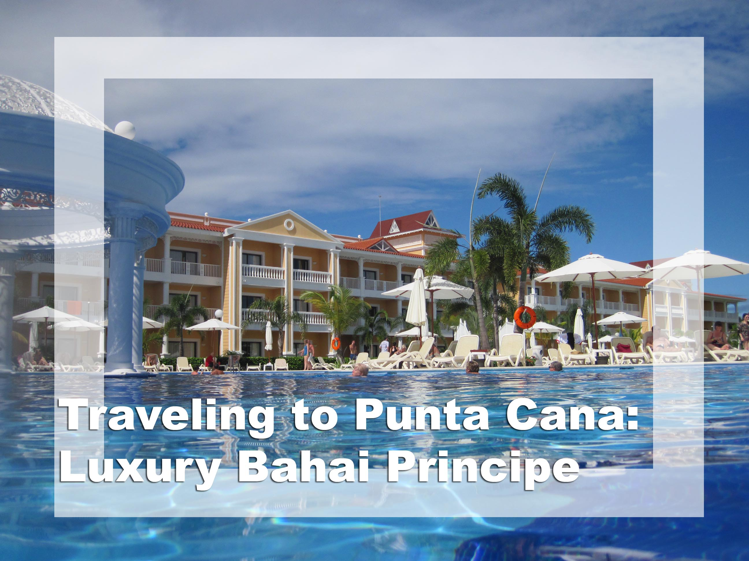 Vacation in Punta Cana: Staying at the Luxury Bahai Principe