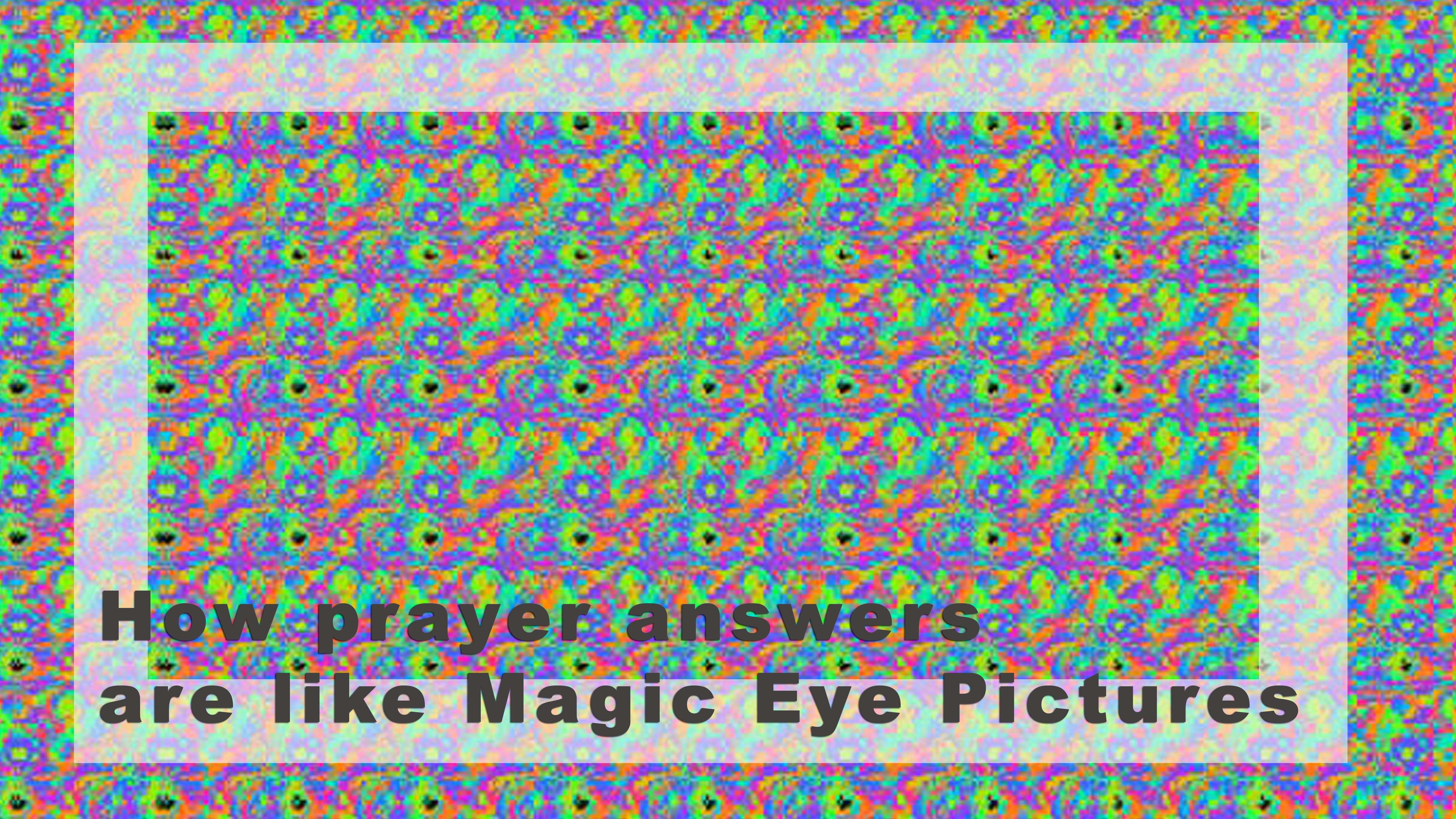 God's answers aren't like Magic Eye pictures